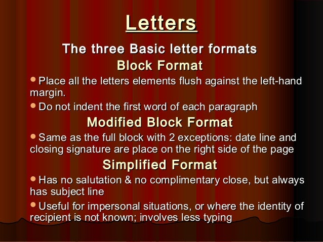 Letters The three Basic letter formats Block Format  Place all the letters elements flush against the left-hand  margin. ...