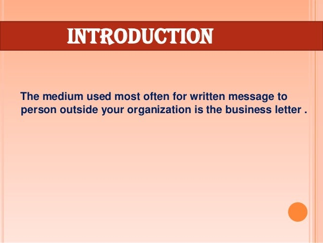 INTRODUCTIONThe medium used most often for written message toperson outside your organization is the business letter .