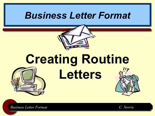 Business Letter Format        Creating Routine             LettersBusiness Letter FormatBusiness Letter Format     C. Norr...