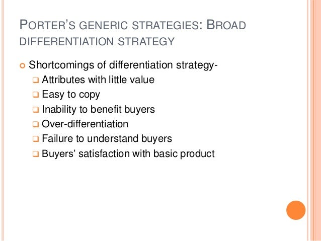 PORTER'S GENERIC STRATEGIES: BROAD DIFFERENTIATION STRATEGY  Shortcomings of differentiation strategy-  Attributes with ...