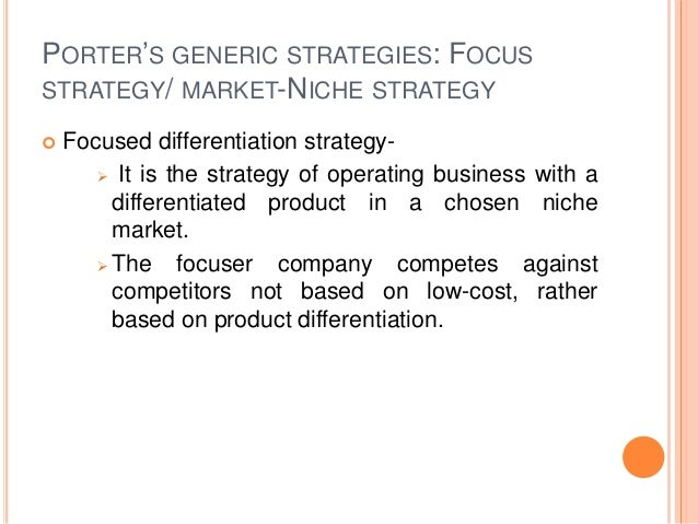 PORTER'S GENERIC STRATEGIES: FOCUS STRATEGY/ MARKET-NICHE STRATEGY  Focused differentiation strategy-  It is the strateg...