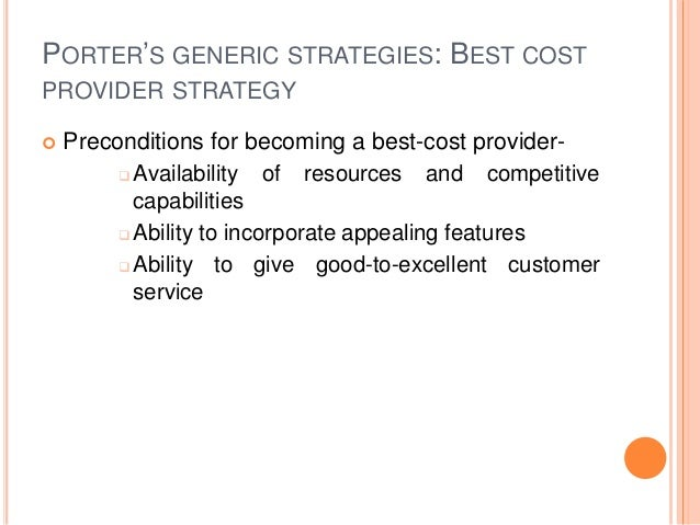 PORTER'S GENERIC STRATEGIES: BEST COST PROVIDER STRATEGY  Preconditions for becoming a best-cost provider-  Availability...
