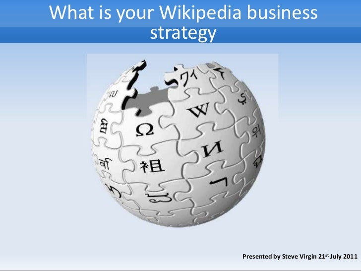 What is your Wikipedia business strategy<br />Presented by Steve Virgin 21st July 2011<br />