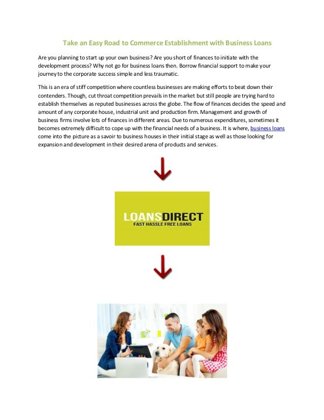 Take an Easy Road to Commerce Establishment with Business LoansAre you planning to start up your own business? Are you sho...
