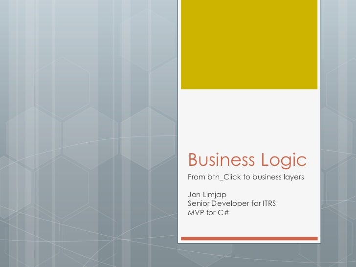 Business Logic<br />From btn_Click to business layers<br />Jon Limjap<br />Senior Developer for ITRS<br />MVP for C#<br />
