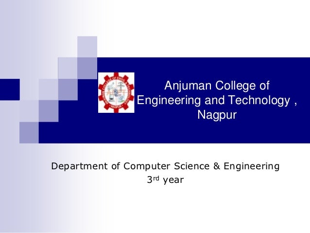 Anjuman College of                Engineering and Technology ,                          NagpurDepartment of Computer Scien...