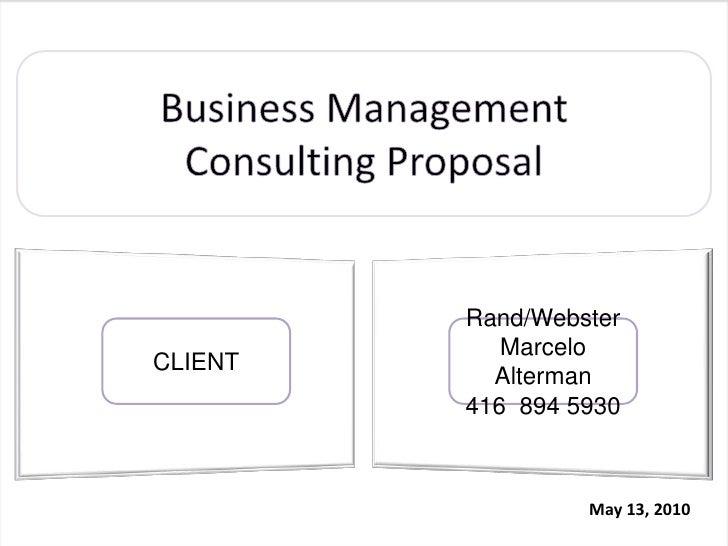 Business Management <br />Consulting Proposal<br />Rand/Webster<br />Marcelo Alterman<br />416  894 5930<br />CLIENT<br />...
