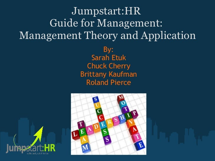 Jumpstart:HR  Guide for Management:  Management Theory and Application By: Sarah Etuk Chuck Cherry Brittany Kaufman Roland...