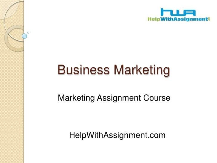 Business Marketing<br />Marketing Assignment Course<br />HelpWithAssignment.com<br />