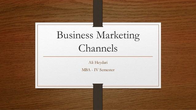 Business Marketing Channels Ali Heydari MBA - IV Semester