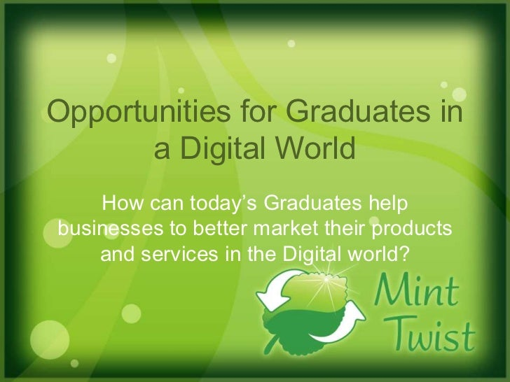 Opportunities for Graduates in a Digital World<br />How can today's Graduates help businesses to better market their produ...