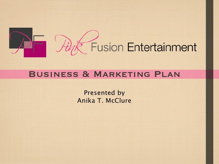 Business & Marketing Plan           Presented by         Anika T. McClure