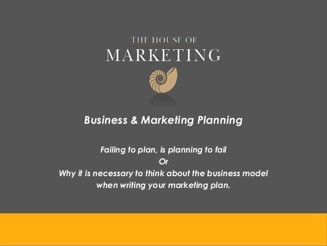Business & Marketing Planning            Failing to plan, is planning to fail                            OrWhy it is neces...