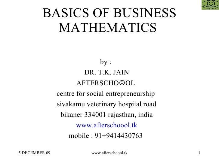 BASICS OF BUSINESS MATHEMATICS  by :  DR. T.K. JAIN AFTERSCHO ☺ OL  centre for social entrepreneurship  sivakamu veterinar...
