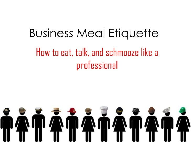 Business Meal Etiquette How to eat, talk, and schmooze like a             professional