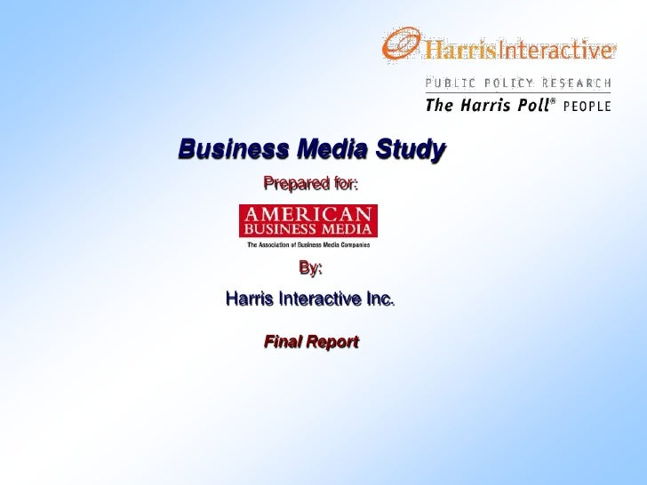 Business Media Study<br />Prepared for:<br />By:  <br />Harris Interactive Inc.<br />Final Report<br />