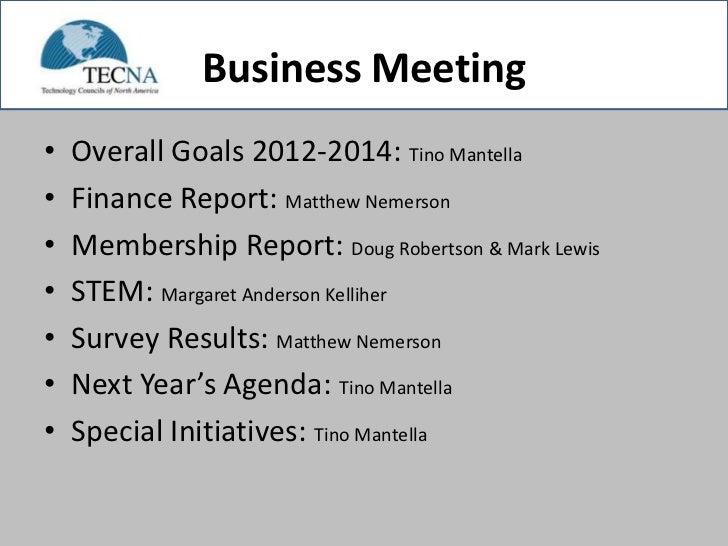 Business Meeting•   Overall Goals 2012-2014: Tino Mantella•   Finance Report: Matthew Nemerson•   Membership Report: Doug ...