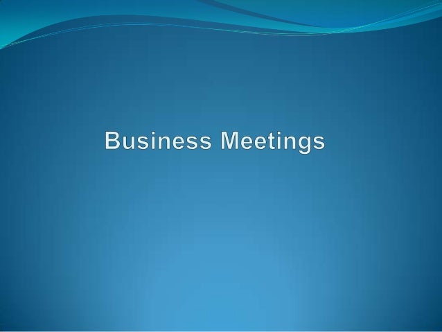 Meetings – Duties of Meeting Leader Before the meeting  • • • • •  During the Meeting  After the Meeting  Decide whether a...