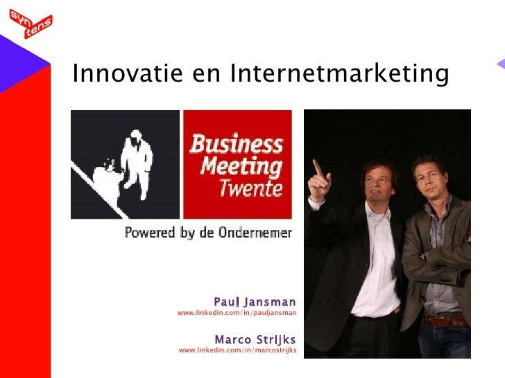 Innovatie en Internetmarketing Paul Jansman www.linkedin.com/in/pauljansman Marco Strijks www.linkedin.com/in/marcostrijks