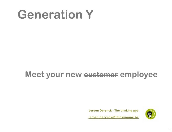 Generation Y     Meet your new customer employee                   Jeroen Derynck - The thinking ape                 jeroe...