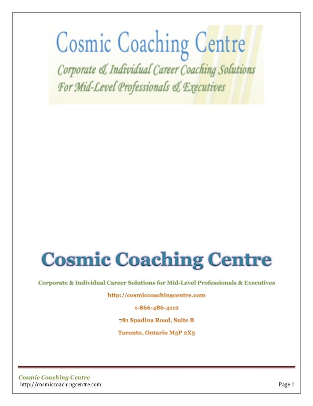 Cosmic Coaching Centre http://cosmiccoachingcentre.com Page 1 Cosmic Coaching Centre Corporate & Individual Career Solutio...