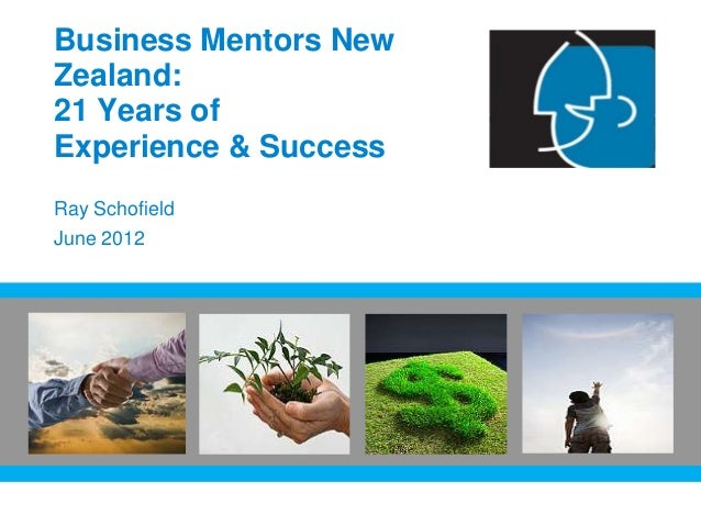 Business Mentors NewZealand:21 Years ofExperience & SuccessRay SchofieldJune 2012