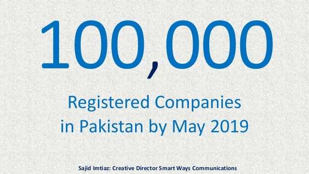 Registered Companies in Pakistan by May 2019 Sajid Imtiaz: Creative Director Smart Ways Communications