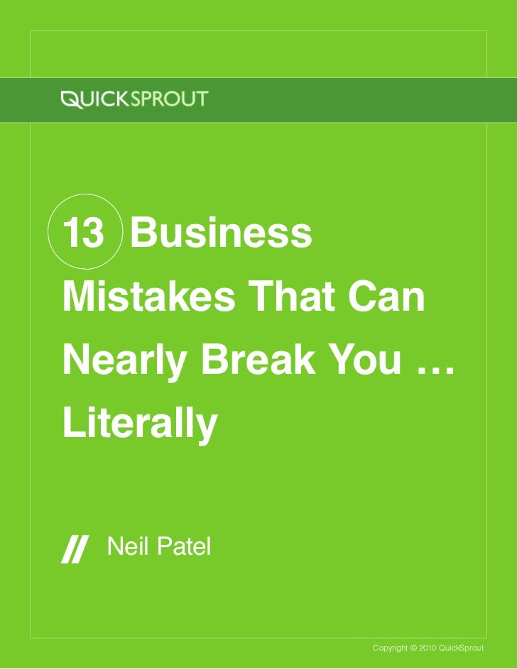 13 BusinessMistakes That CanNearly Break You …Literally  Neil Patel               Copyright © 2010 QuickSprout