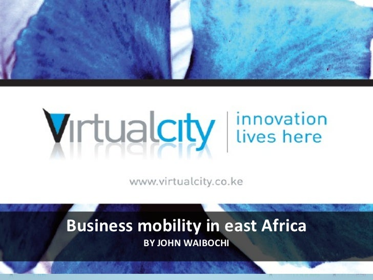 Business mobility in east Africa BY JOHN WAIBOCHI