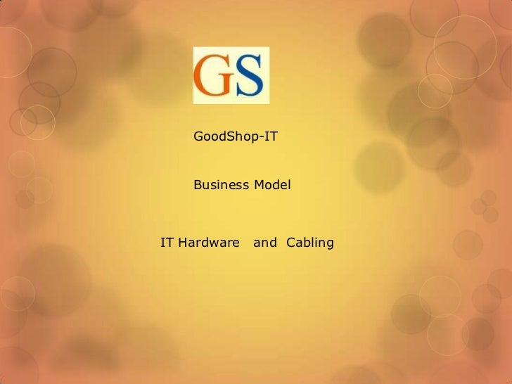 GoodShop-IT    Business ModelIT Hardware   and Cabling