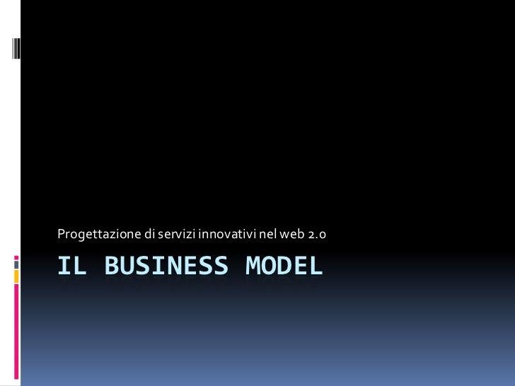 Progettazione di servizi innovativi nel web 2.0IL BUSINESS MODEL