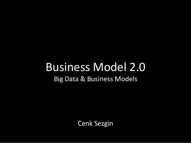 Business Model 2.0 Big Data & Business Models Cenk Sezgin