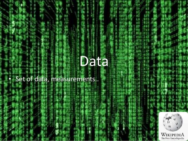 Data • Set of data, measurements..