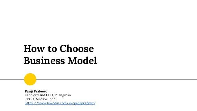 How to Choose Business Model Panji Prabowo Landlord and CEO, Ruangreka CBDO, Nuesto Tech https://www.linkedin.com/in/panji...