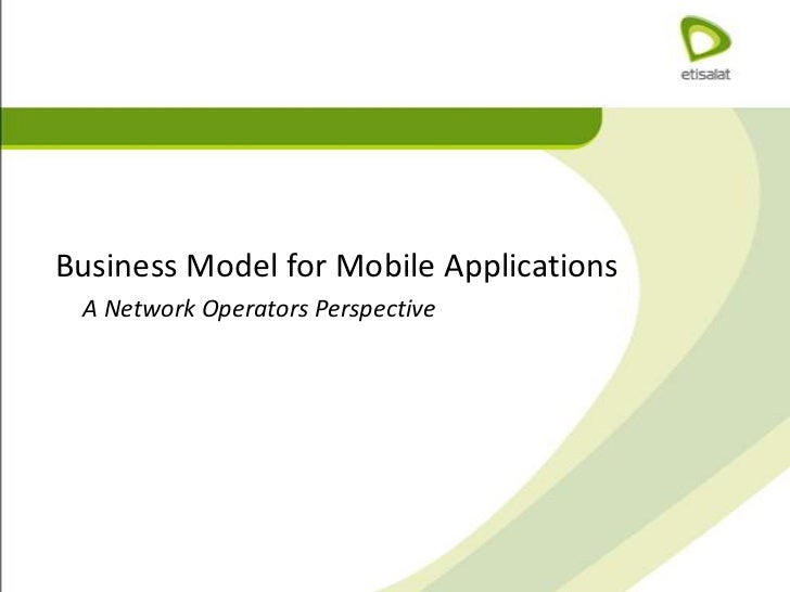 Business Model for Mobile Applications  <br />      A Network Operators Perspective <br />
