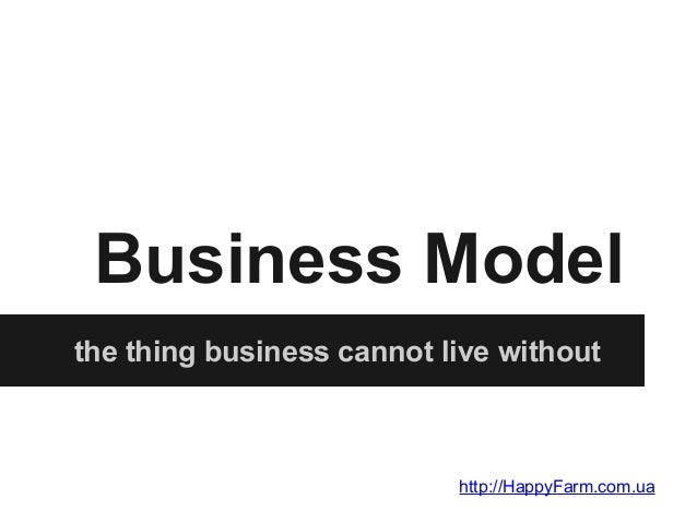 Business Model the thing business cannot live without  http://HappyFarm.com.ua