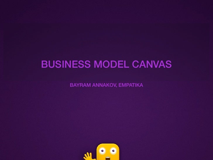 BUSINESS MODEL CANVAS    BAYRAM ANNAKOV, EMPATIKA