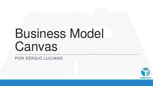 Business ModelCanvasPOR SÉRGIO LUCIANO