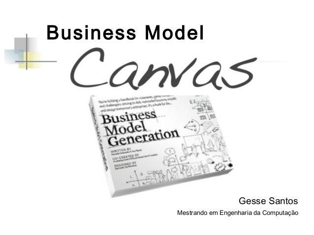 Business Model  Gesse Santos Mestrando em Engenharia da Computação