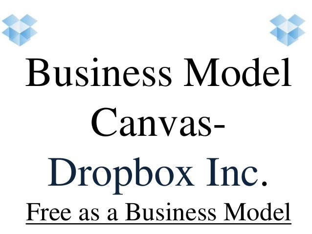 Business Model Canvas- Dropbox Inc. Free as a Business Model