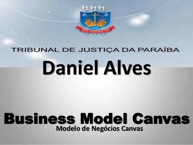 Daniel AlvesBusiness Model CanvasModelo de Negócios Canvas