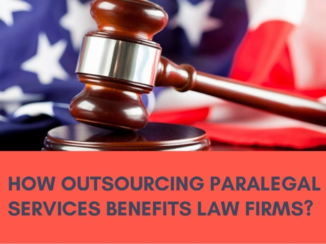 HOW OUTSOURCING PARALEGAL SERVICES BENEFITS LAW FIRMS?