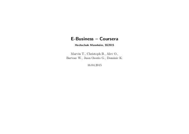 E-Business – Coursera Hochschule Mannheim, SS2015 Marvin T., Christoph B., Alev O., Bartosz W., Juan Osorio G., Dominic K....