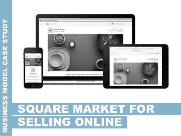 BUSINESSMODELCASESTUDY SQUARE MARKET FOR SELLING ONLINE