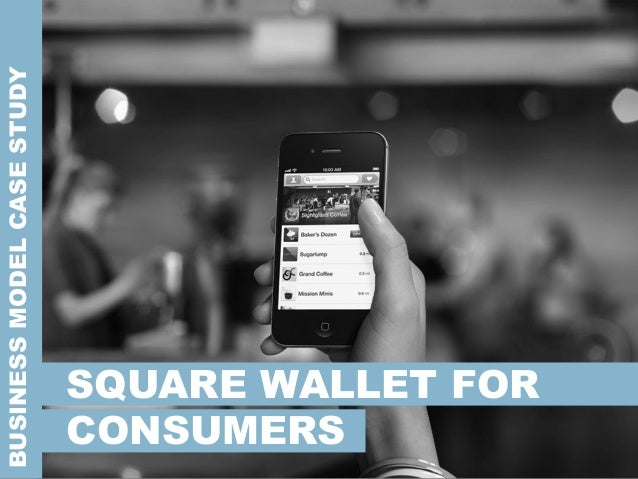 BUSINESSMODELCASESTUDY SQUARE WALLET FOR CONSUMERS