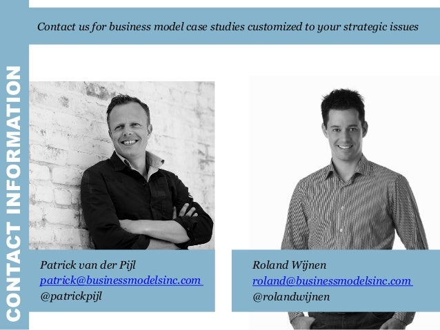 CONTACTINFORMATION Patrick van der Pijl patrick@businessmodelsinc.com @patrickpijl Roland Wijnen roland@businessmodelsinc....
