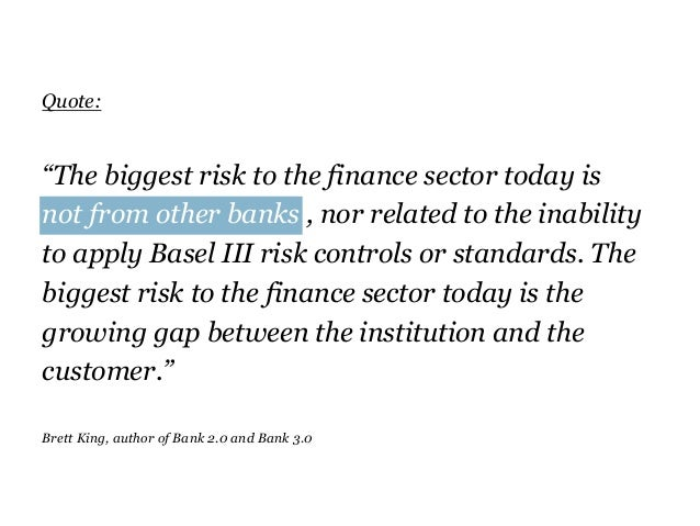"""Quote: """"The biggest risk to the finance sector today is not from other banks , nor related to the inability to apply Basel..."""