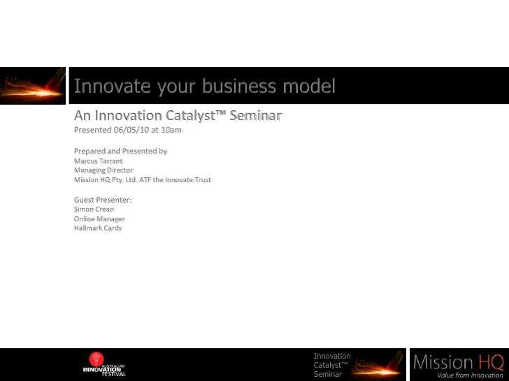 Innovate your business model<br />An Innovation Catalyst™ Seminar<br />Presented 06/05/10 at 10am<br />Prepared and Presen...