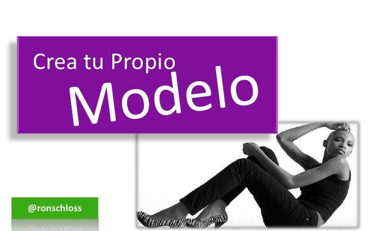 Crea tu Propio<br />Modelo<br />@ronschloss<br />