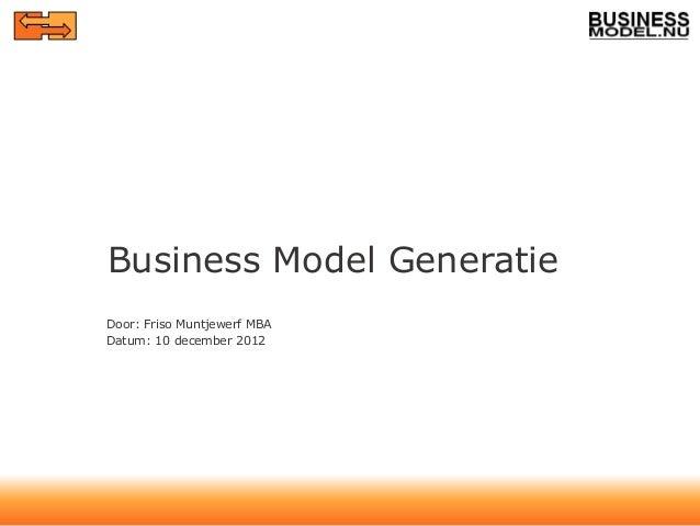 Business Model GeneratieDoor: Friso Muntjewerf MBADatum: 10 december 2012